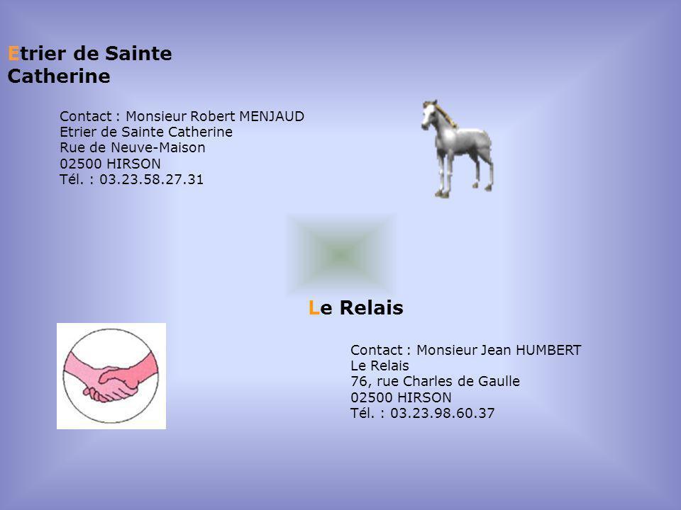 Etrier de Sainte Catherine Contact : Monsieur Robert MENJAUD Etrier de Sainte Catherine Rue de Neuve-Maison 02500 HIRSON Tél. : 03.23.58.27.31 Le Rela