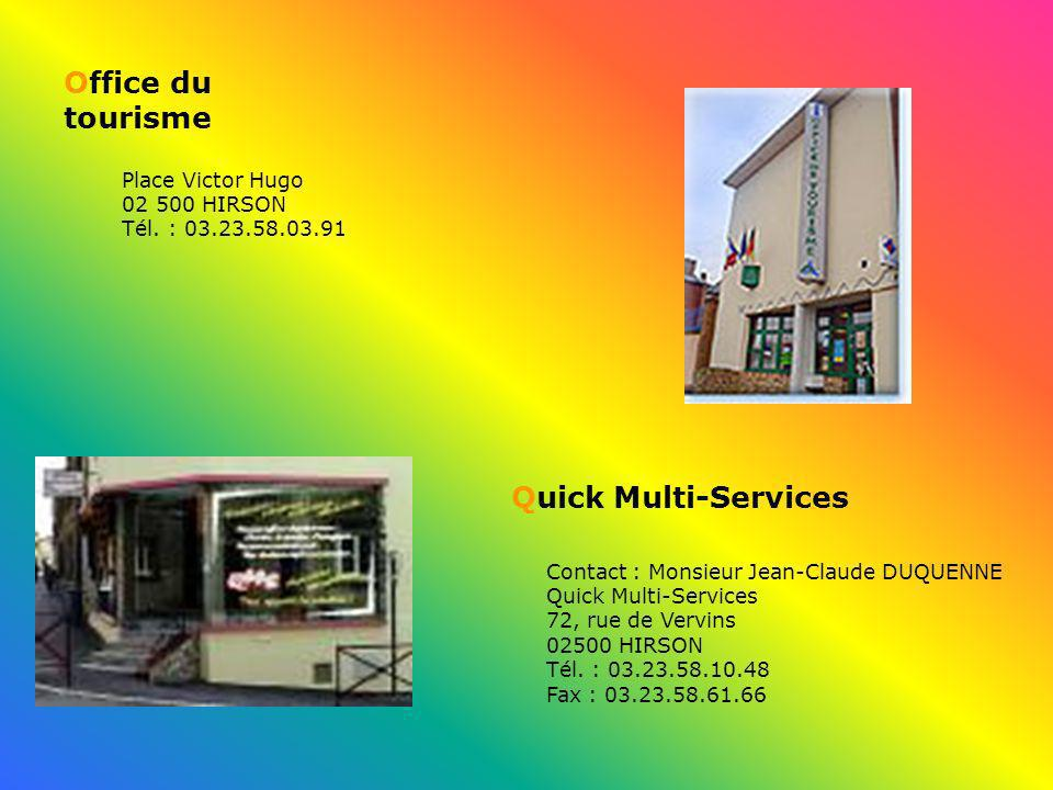 Office du tourisme Place Victor Hugo 02 500 HIRSON Tél. : 03.23.58.03.91 Quick Multi-Services Contact : Monsieur Jean-Claude DUQUENNE Quick Multi-Serv