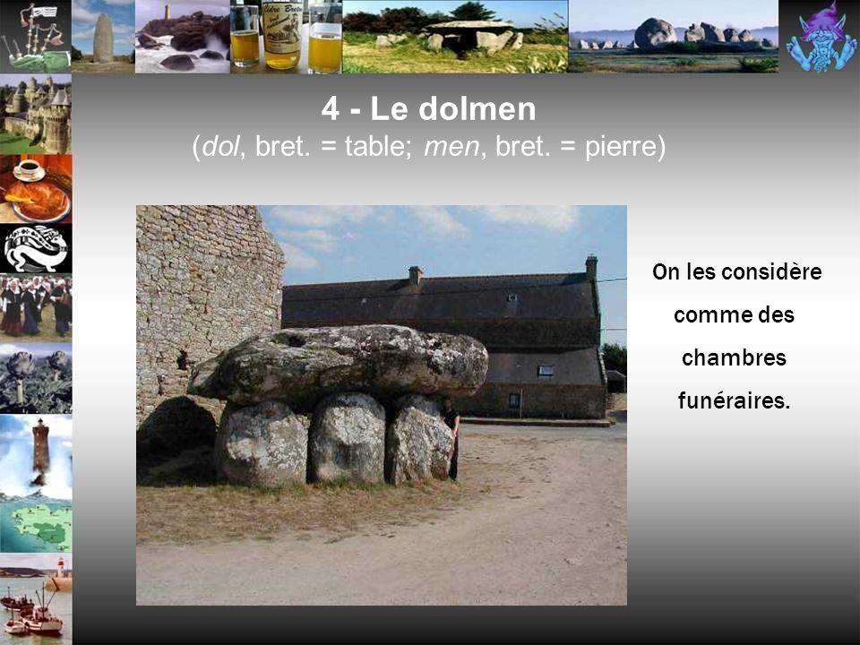 4 - Le menhir (men, bret. = pierre; hir, bret. = long) Plus de 5.000 de ces grandes pierres dans la région de Bretagne.