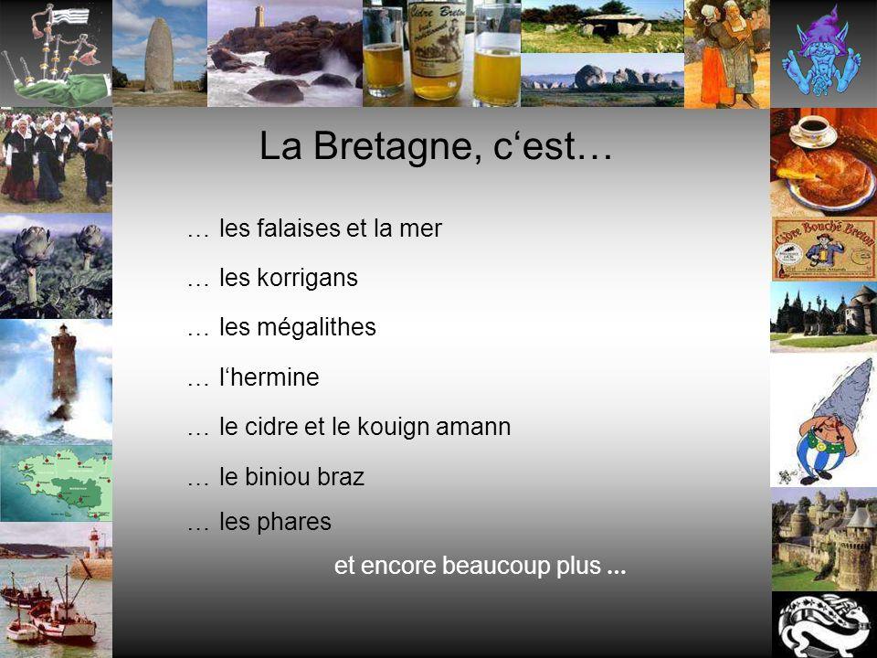 La Bretagne, cest… …les falaises et la mer …les korrigans …les mégalithes …lhermine …le cidre et le kouign amann …le biniou braz …les phares et encore beaucoup plus …