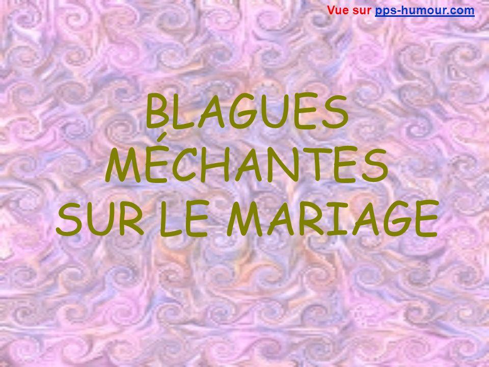 BLAGUES MÉCHANTES SUR LE MARIAGE Vue sur pps-humour.compps-humour.com