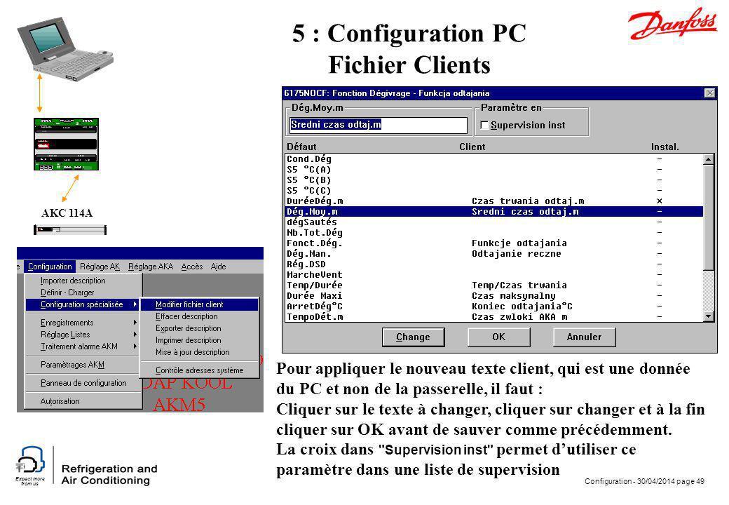 Expect more from us Configuration - 30/04/2014 page 49 AKC 114A 5 : Configuration PC Fichier Clients Pour appliquer le nouveau texte client, qui est u