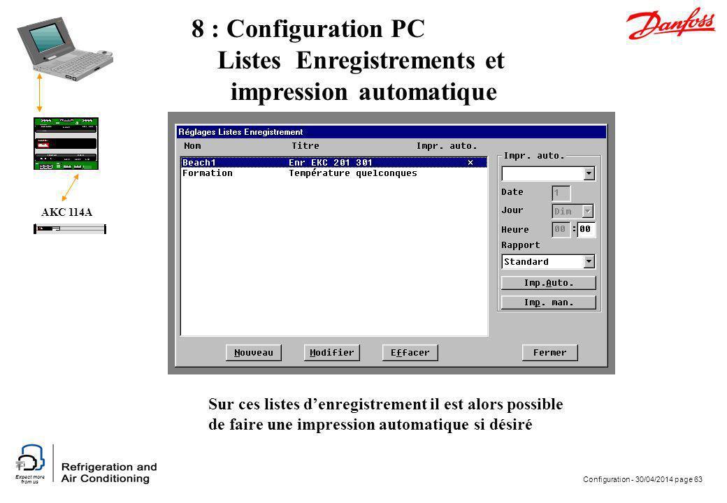 Expect more from us Configuration - 30/04/2014 page 63 AKC 114A 8 : Configuration PC Listes Enregistrements et impression automatique Sur ces listes d