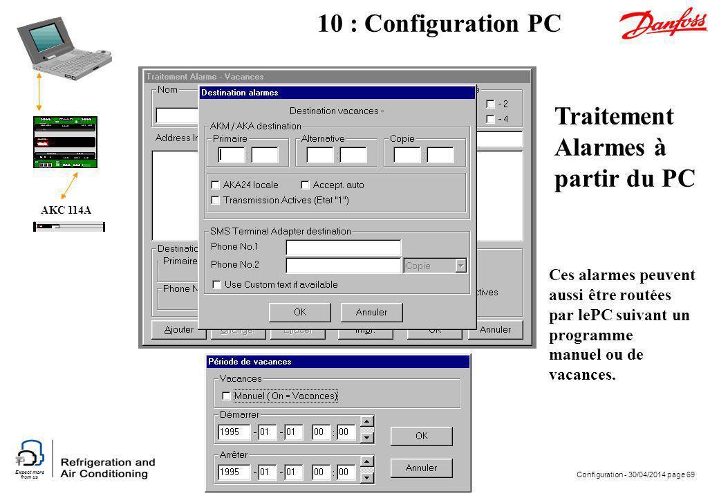 Expect more from us Configuration - 30/04/2014 page 69 AKC 114A 10 : Configuration PC Traitement Alarmes à partir du PC Ces alarmes peuvent aussi être