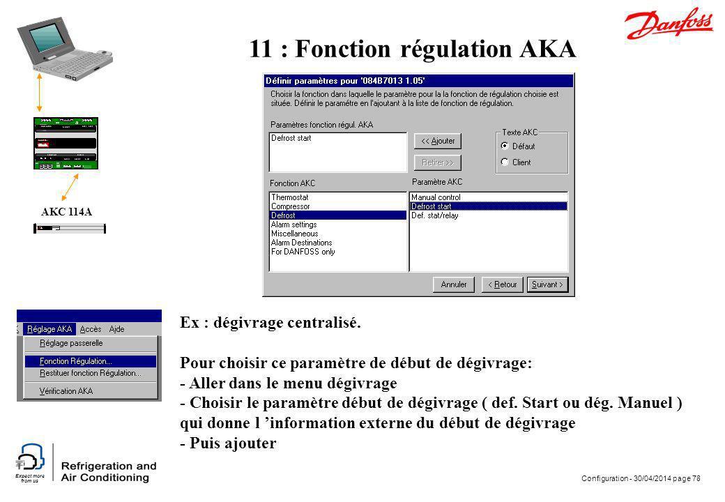 Expect more from us Configuration - 30/04/2014 page 78 AKC 114A Ex : dégivrage centralisé. Pour choisir ce paramètre de début de dégivrage: - Aller da