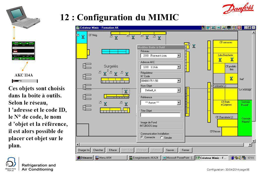 Expect more from us Configuration - 30/04/2014 page 85 AKC 114A 12 : Configuration du MIMIC Ces objets sont choisis dans la boite à outils. Selon le r