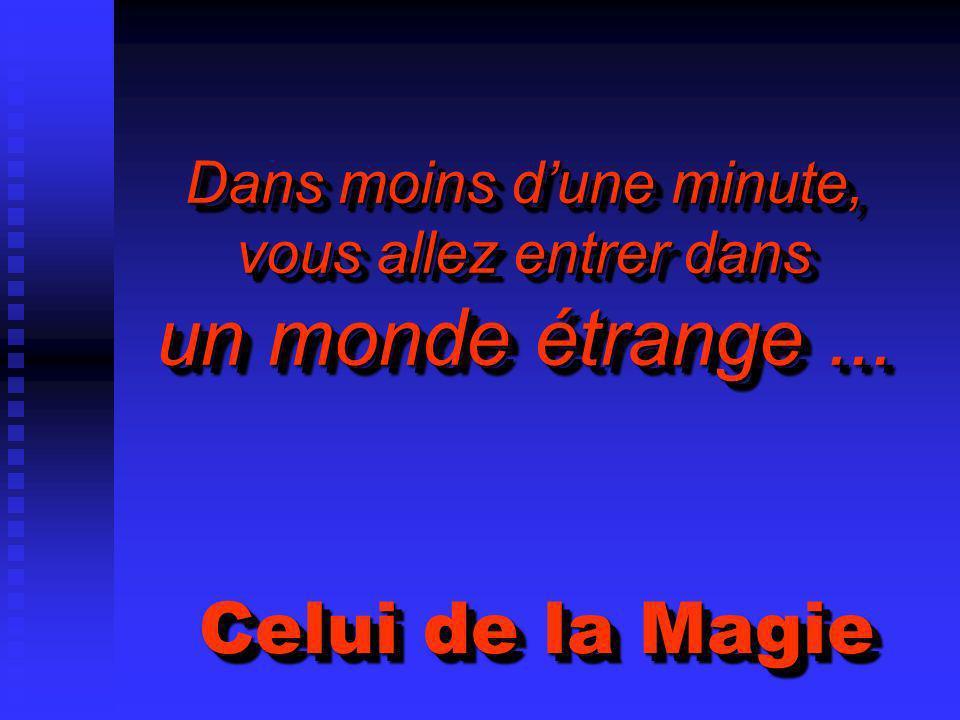 Dans moins dune minute, vous allez entrer dans un monde étrange... Celui de la Magie