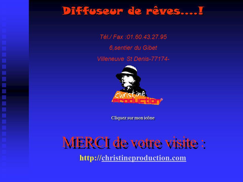 MERCI de votre visite : Tél./ Fax :01.60.43.27.95 6,sentier du Gibet Villeneuve St Denis-77174- Cliquez sur mon icône http://christineproduction.comch