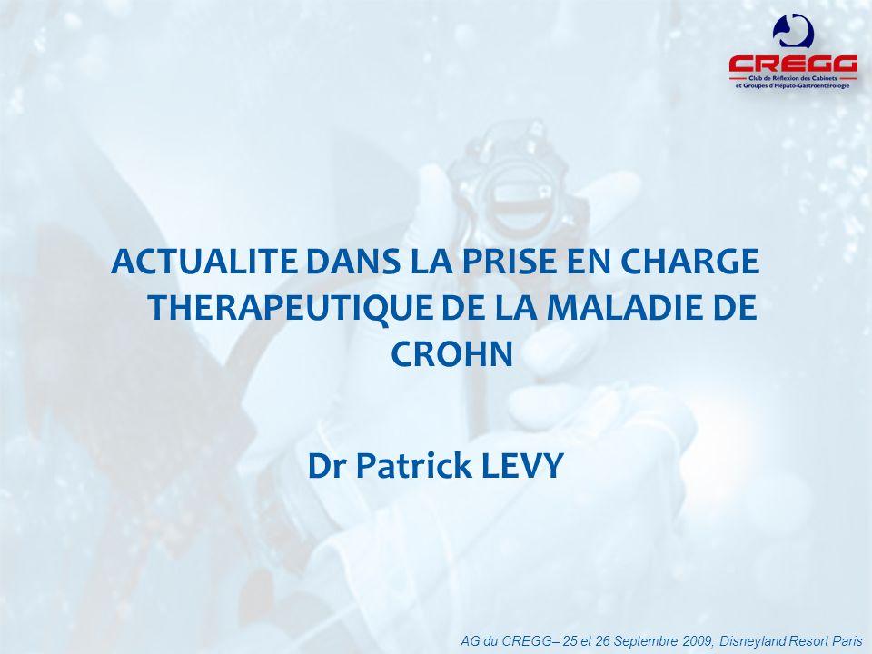 ACTUALITE DANS LA PRISE EN CHARGE THERAPEUTIQUE DE LA MALADIE DE CROHN Dr Patrick LEVY AG du CREGG– 25 et 26 Septembre 2009, Disneyland Resort Paris