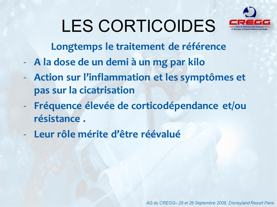 Longtemps le traitement de référence -A la dose de un demi à un mg par kilo -Action sur linflammation et les symptômes et pas sur la cicatrisation -Fr