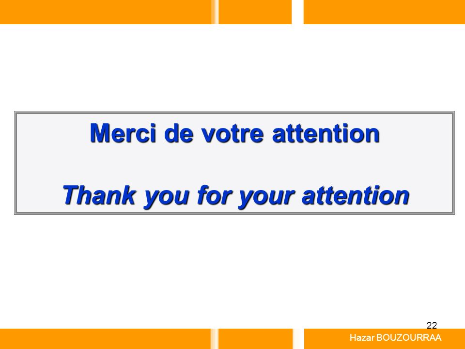 22 Merci de votre attention Thank you for your attention Hazar BOUZOURRAA