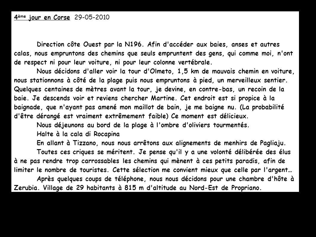 4 ème jour en Corse 29-05-2010 Direction côte Ouest par la N196. Afin d'accéder aux baies, anses et autres calas, nous empruntons des chemins que seul