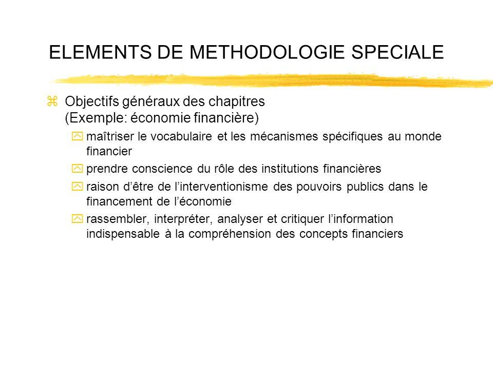 ELEMENTS DE METHODOLOGIE SPECIALE zObjectifs généraux des chapitres (Exemple: économie financière) ymaîtriser le vocabulaire et les mécanismes spécifi
