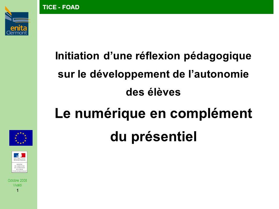 TICE - FOAD Octobre 2008 Vivaldi 1 Initiation dune réflexion pédagogique sur le développement de lautonomie des élèves Le numérique en complément du présentiel