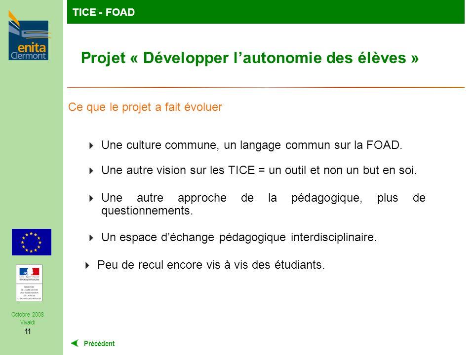 TutoFOP : la formation de formateurs à la carteTICE - FOAD Précédent Octobre 2008 Vivaldi 11 Projet « Développer lautonomie des élèves » Ce que le projet a fait évoluer Une culture commune, un langage commun sur la FOAD.