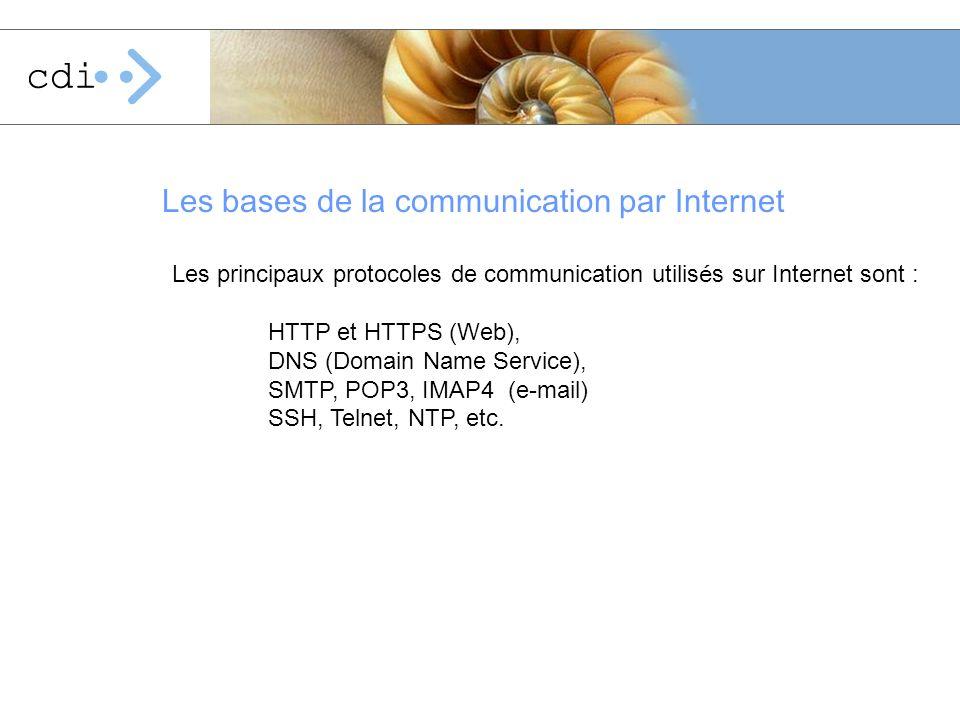 Les bases de la communication par Internet Les principaux protocoles de communication utilis é s sur Internet sont : HTTP et HTTPS (Web), DNS (Domain