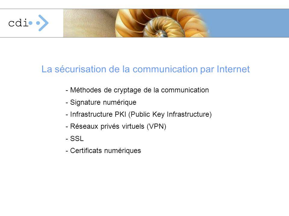 - Méthodes de cryptage de la communication - Signature numérique - Infrastructure PKI (Public Key Infrastructure) - Réseaux privés virtuels (VPN) - SS