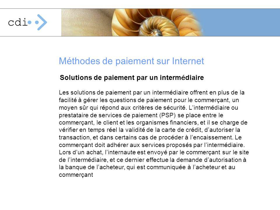 Solutions de paiement par un interm é diaire Méthodes de paiement sur Internet Les solutions de paiement par un interm é diaire offrent en plus de la