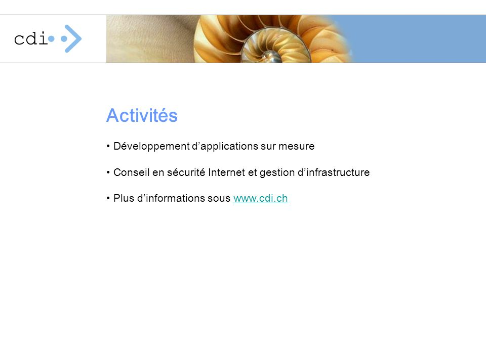 Activités : Sécurité Internet Intr@solution : Solution intégrée de sécurité Internet Sécurisation de laccès à lInternet Configuration des Firewalls Etablissement de VPN (succursales et clients) Accès distant au réseau de lentreprise Contrôle : du contenu des e-mails (Virus, spam) laccès au Web Gestion centralisée des antivirus pour les postes de travail