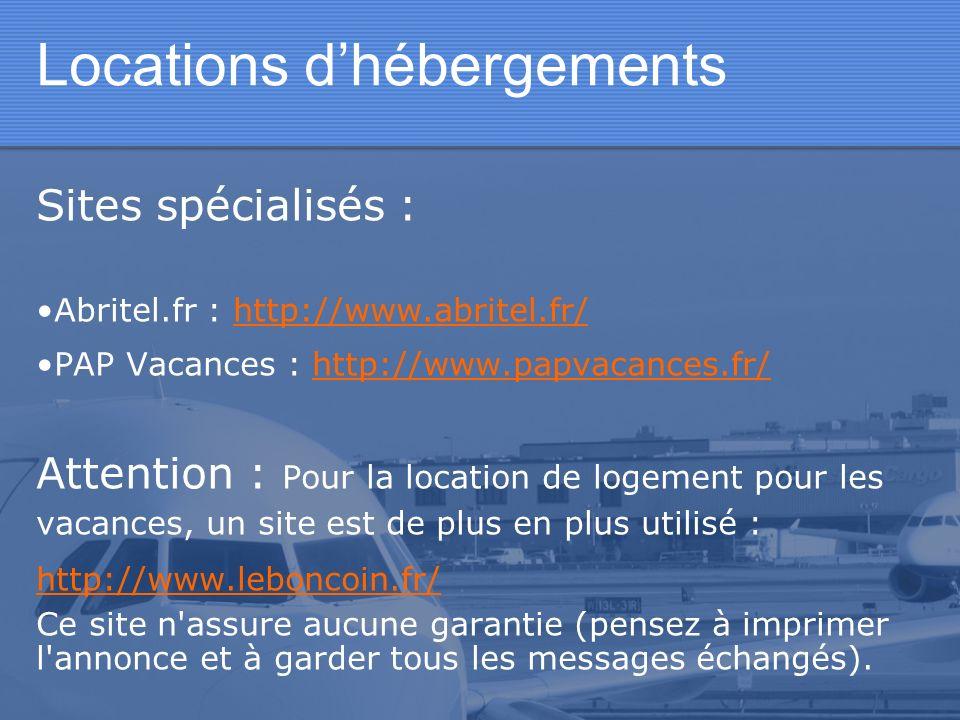 Locations dhébergements Sites spécialisés : Abritel.fr : http://www.abritel.fr/http://www.abritel.fr/ PAP Vacances : http://www.papvacances.fr/http://