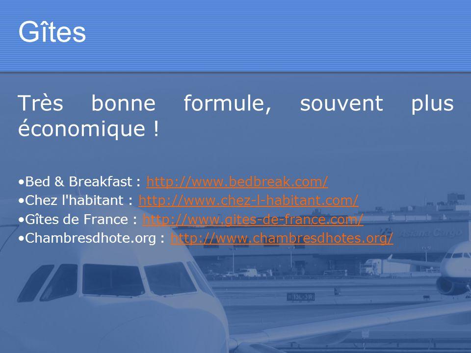 Gîtes Très bonne formule, souvent plus économique ! Bed & Breakfast : http://www.bedbreak.com/http://www.bedbreak.com/ Chez l'habitant : http://www.ch