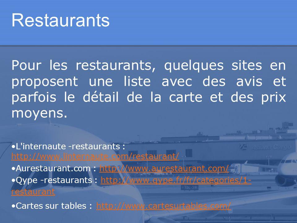 Restaurants Pour les restaurants, quelques sites en proposent une liste avec des avis et parfois le détail de la carte et des prix moyens. L'internaut