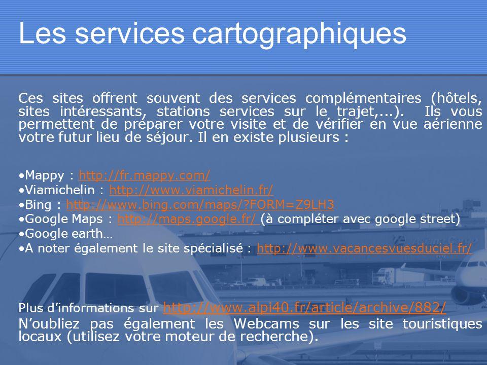 Les services cartographiques Ces sites offrent souvent des services complémentaires (hôtels, sites intéressants, stations services sur le trajet,...).