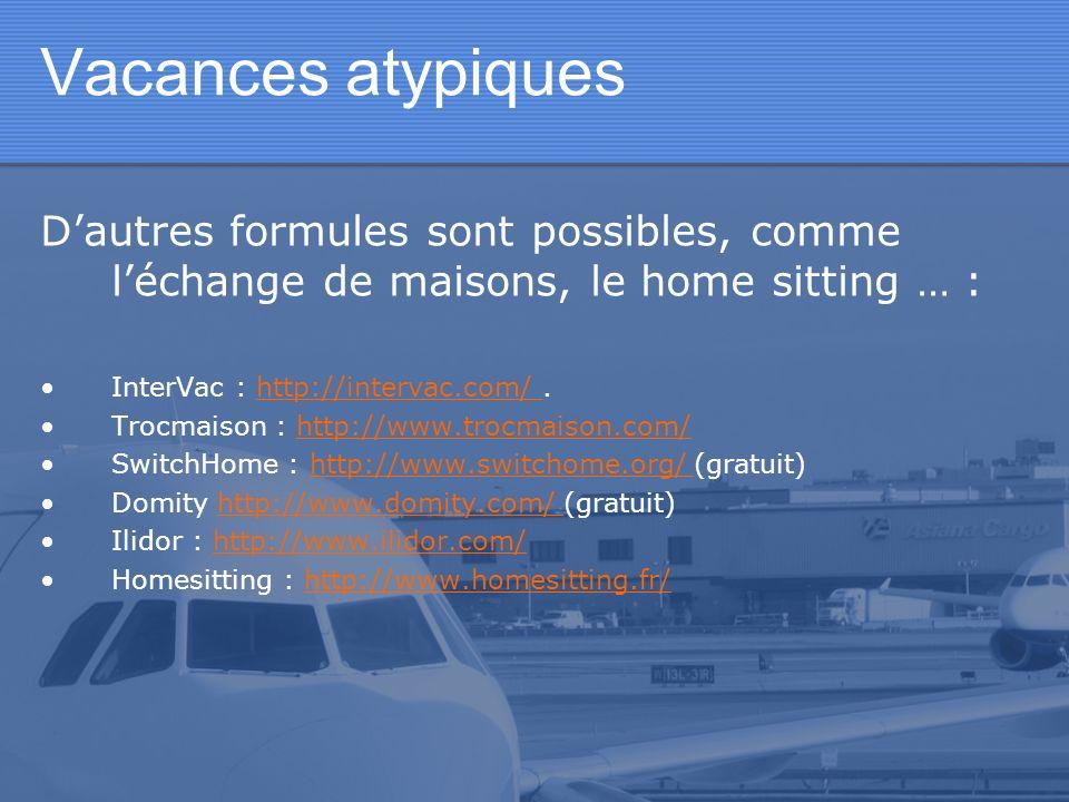 Vacances atypiques Dautres formules sont possibles, comme léchange de maisons, le home sitting … : InterVac : http://intervac.com/.http://intervac.com