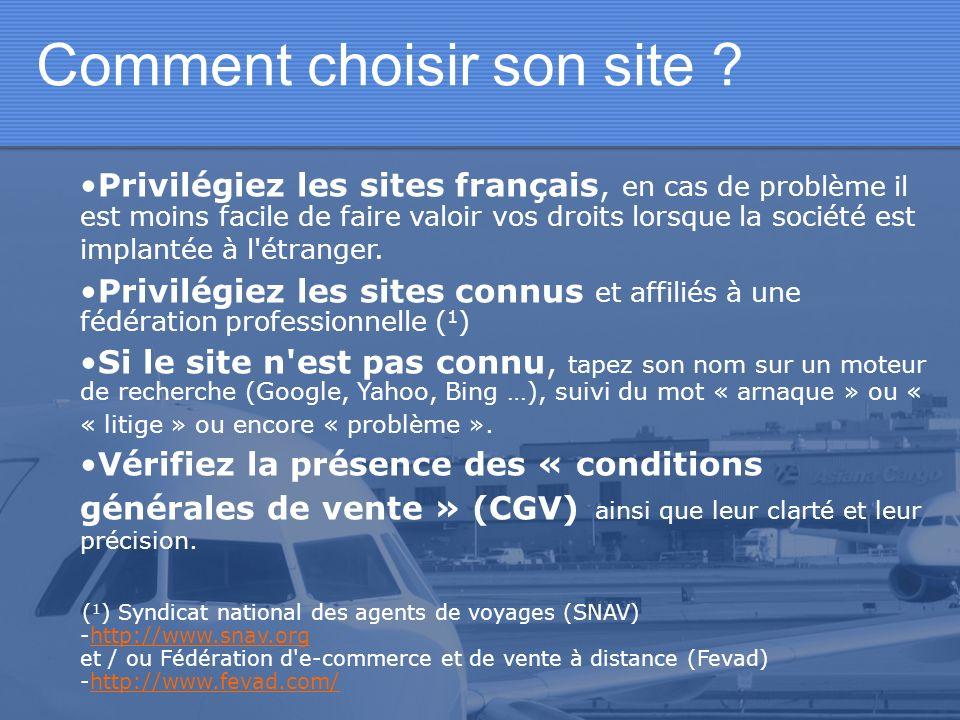 Comment choisir son site ? Privilégiez les sites français, en cas de problème il est moins facile de faire valoir vos droits lorsque la société est im