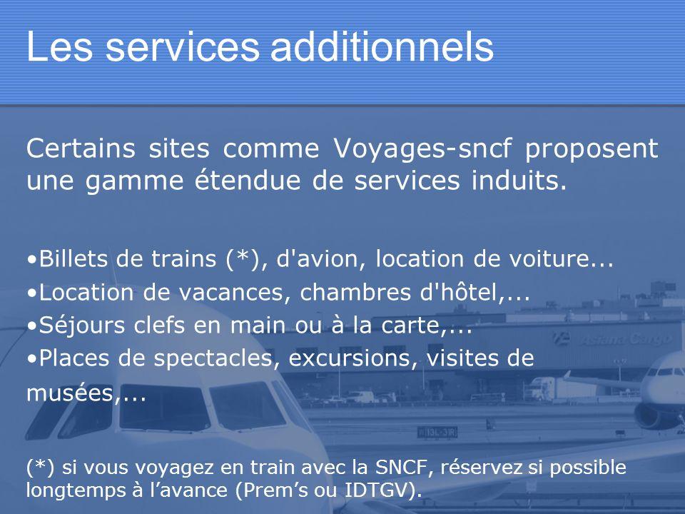 Les services additionnels Certains sites comme Voyages-sncf proposent une gamme étendue de services induits. Billets de trains (*), d'avion, location