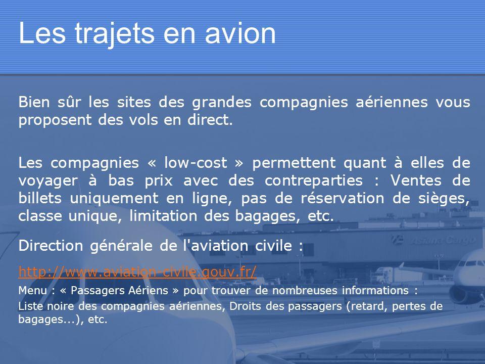 Les trajets en avion Bien sûr les sites des grandes compagnies aériennes vous proposent des vols en direct. Les compagnies « low-cost » permettent qua