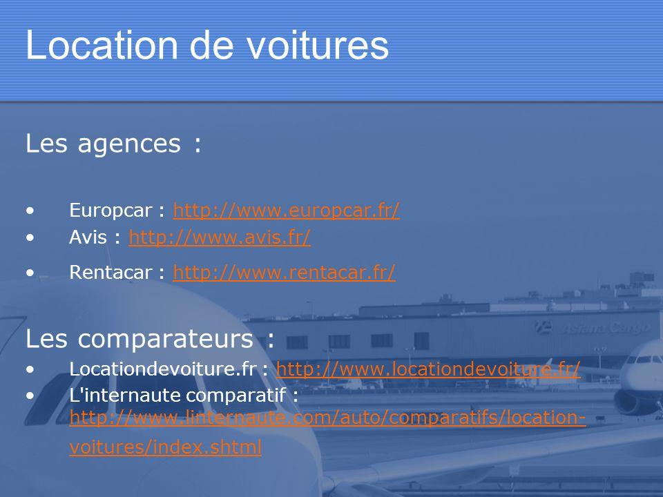 Location de voitures Les agences : Europcar : http://www.europcar.fr/http://www.europcar.fr/ Avis : http://www.avis.fr/http://www.avis.fr/ Rentacar :