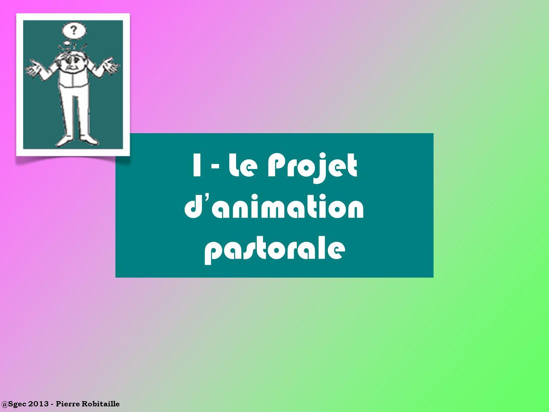 @Sgec 2013 - Pierre Robitaille I - Le Projet d animation pastorale