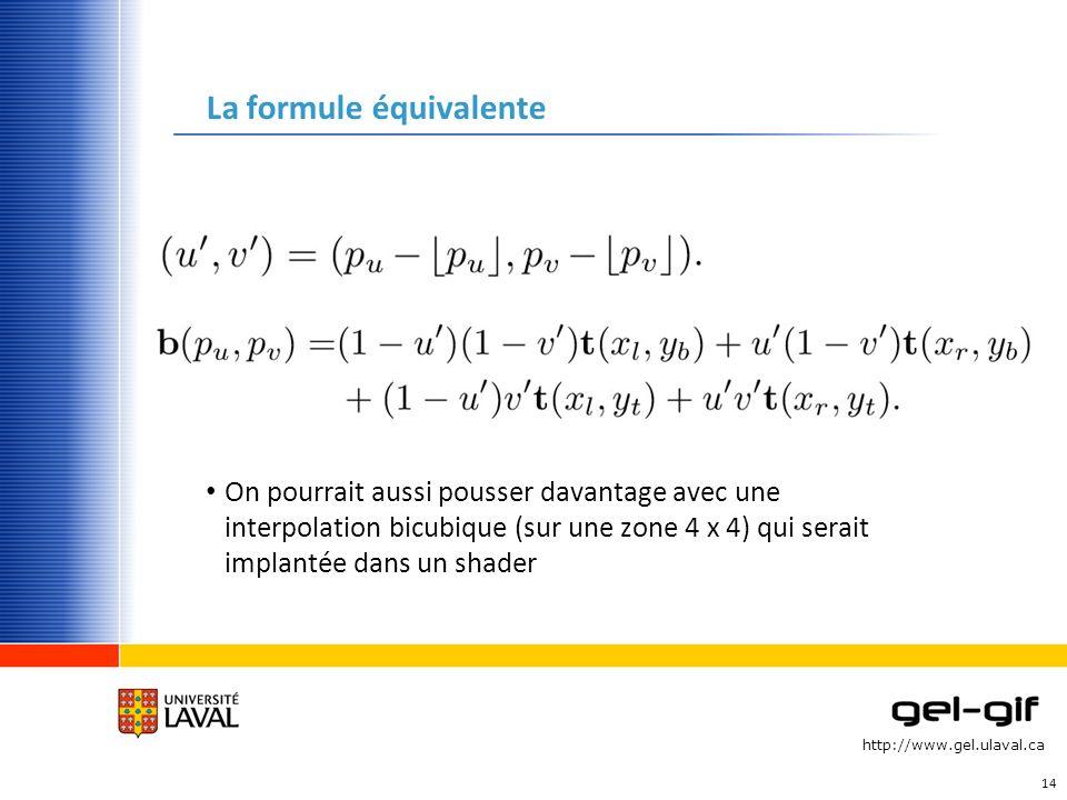 http://www.gel.ulaval.ca La formule équivalente On pourrait aussi pousser davantage avec une interpolation bicubique (sur une zone 4 x 4) qui serait i