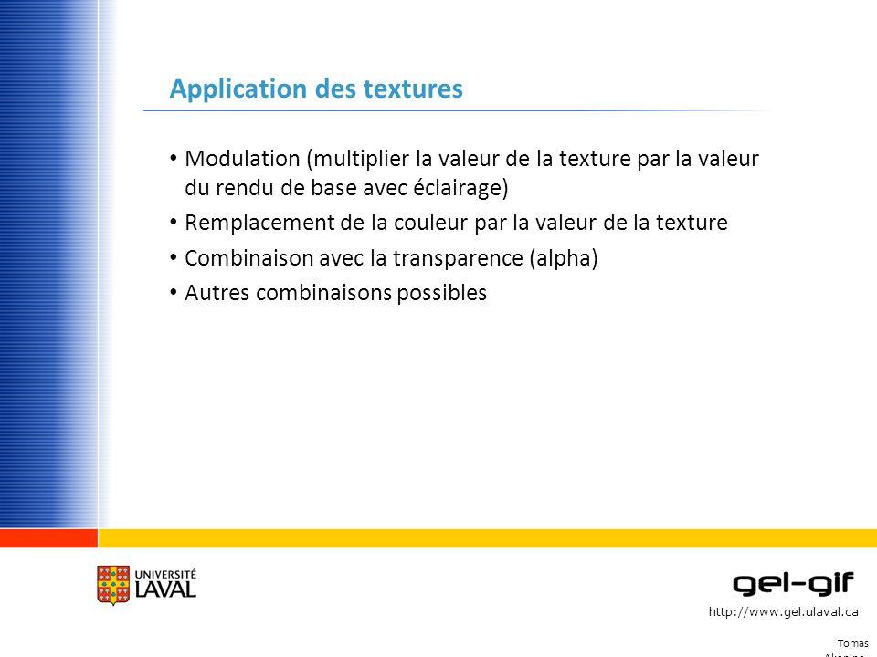http://www.gel.ulaval.ca Tomas Akenine- Mőller © 2002 Application des textures Modulation (multiplier la valeur de la texture par la valeur du rendu d