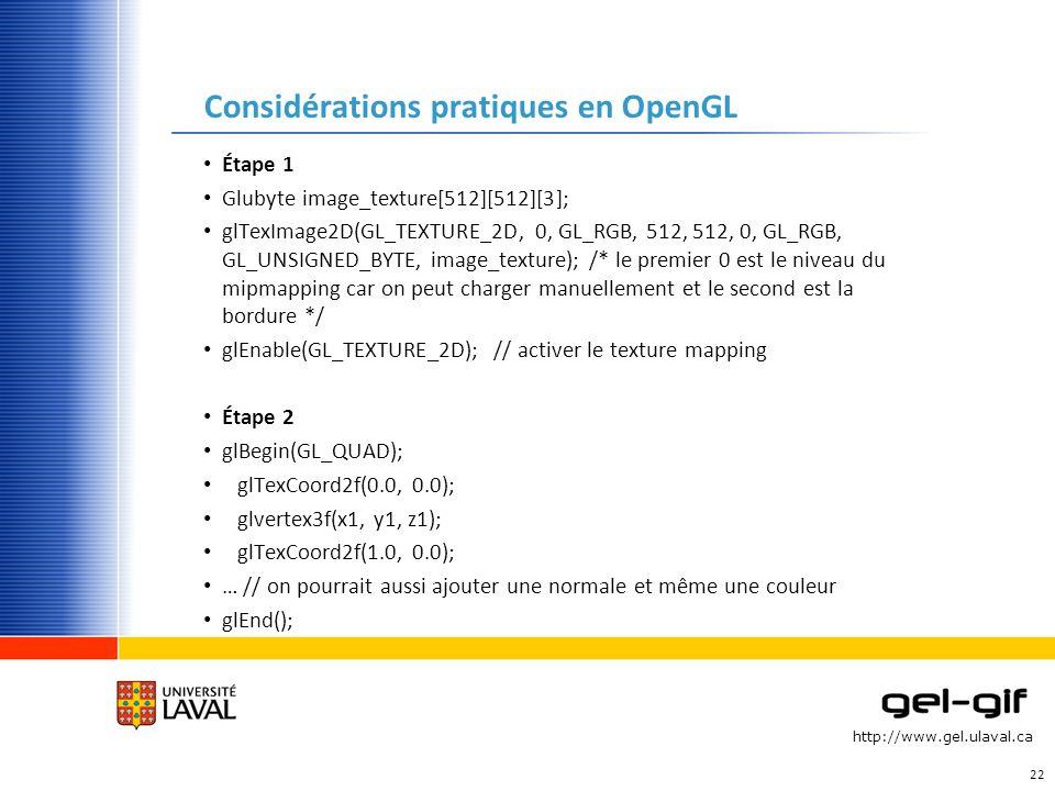 http://www.gel.ulaval.ca Considérations pratiques en OpenGL Étape 1 Glubyte image_texture[512][512][3]; glTexImage2D(GL_TEXTURE_2D, 0, GL_RGB, 512, 51