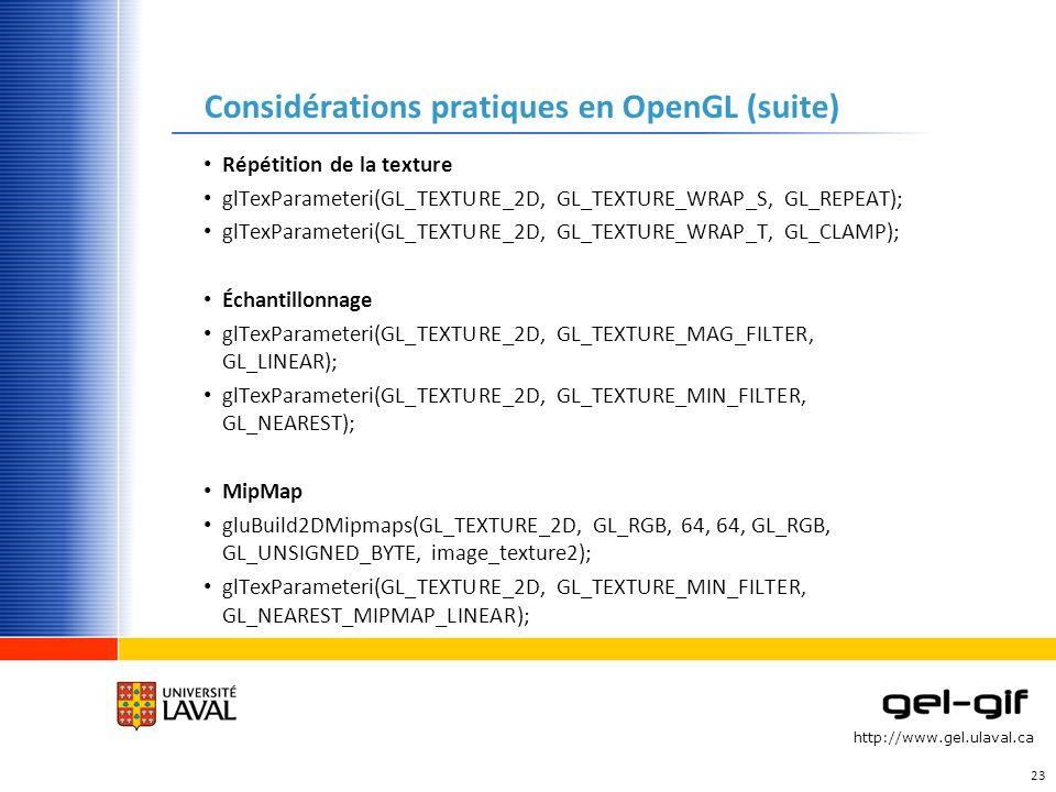 http://www.gel.ulaval.ca Considérations pratiques en OpenGL (suite) Répétition de la texture glTexParameteri(GL_TEXTURE_2D, GL_TEXTURE_WRAP_S, GL_REPE