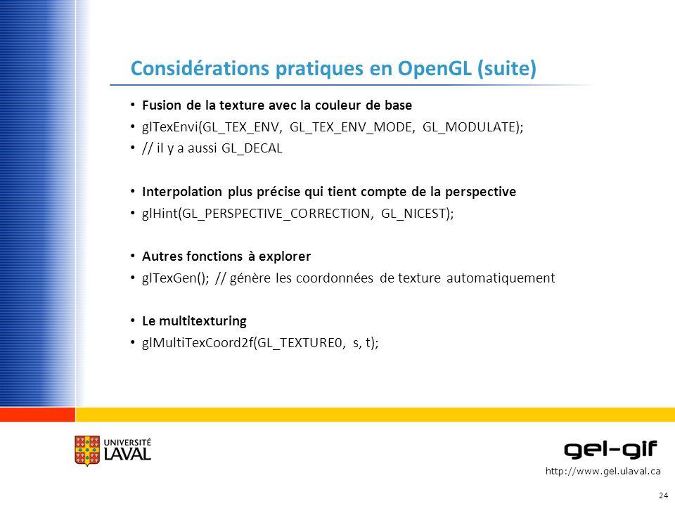 http://www.gel.ulaval.ca Considérations pratiques en OpenGL (suite) Fusion de la texture avec la couleur de base glTexEnvi(GL_TEX_ENV, GL_TEX_ENV_MODE