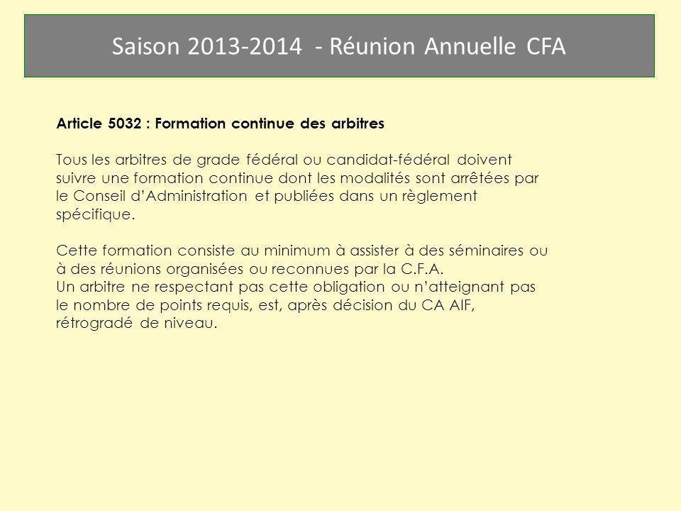 Saison 2013-2014 - Réunion Annuelle CFA Article 5032 : Formation continue des arbitres Tous les arbitres de grade fédéral ou candidat-fédéral doivent