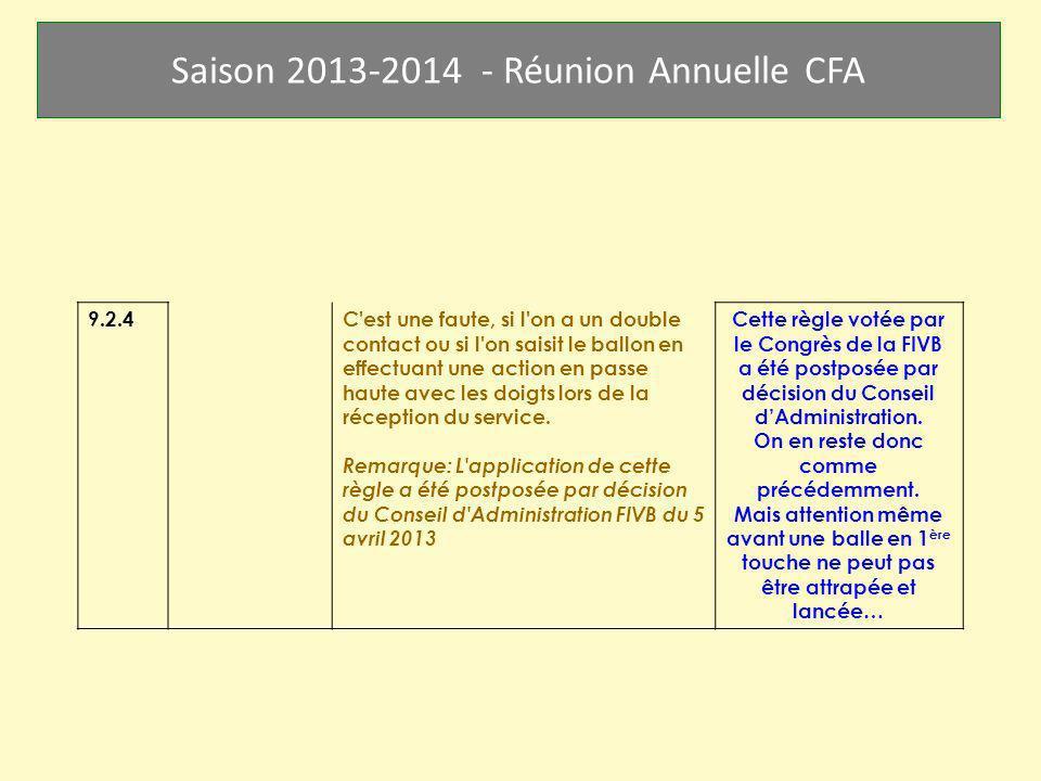 Saison 2013-2014 - Réunion Annuelle CFA 9.2.4 C'est une faute, si l'on a un double contact ou si l'on saisit le ballon en effectuant une action en pas