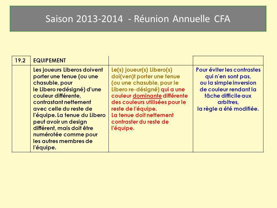 Saison 2013-2014 - Réunion Annuelle CFA 19.2EQUIPEMENT Les joueurs Liberos doivent porter une tenue (ou une chasuble, pour le Libero redésigné) d'une
