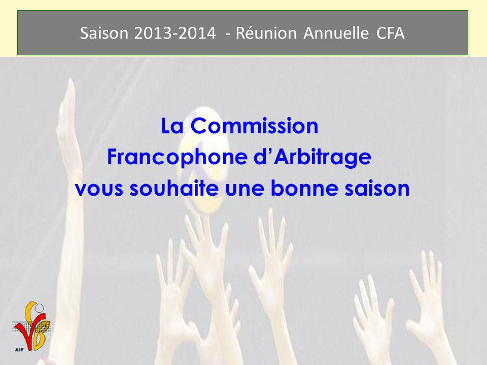 Saison 2013-2014 - Réunion Annuelle CFA La Commission Francophone dArbitrage vous souhaite une bonne saison