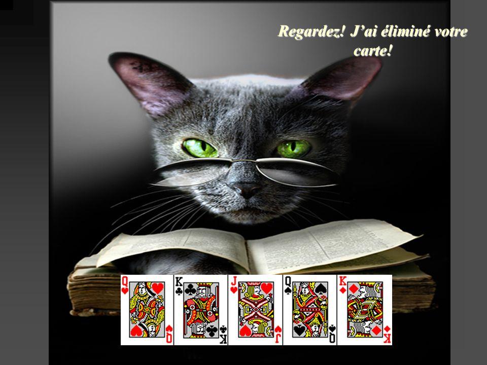 Regardez! Jai éliminé votre carte!