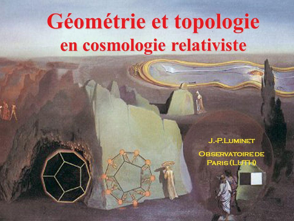 Géométrie et topologie en cosmologie relativiste J.-P.Luminet Observatoire de Paris (LUTH)