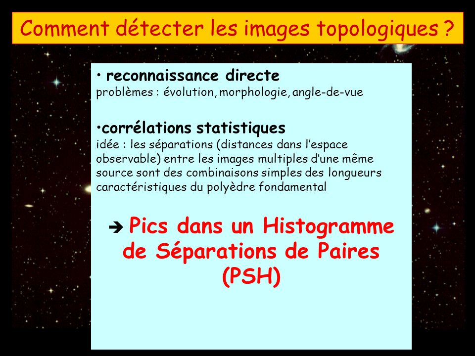 Comment détecter les images topologiques ? reconnaissance directe problèmes : évolution, morphologie, angle-de-vue corrélations statistiques idée : le