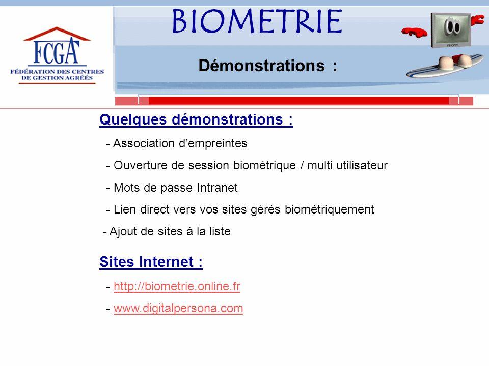BIOMETRIE Démonstrations : Quelques démonstrations : - Association dempreintes - Ouverture de session biométrique / multi utilisateur - Mots de passe Intranet - Lien direct vers vos sites gérés biométriquement - Ajout de sites à la liste Sites Internet : - http://biometrie.online.frhttp://biometrie.online.fr - www.digitalpersona.comwww.digitalpersona.com