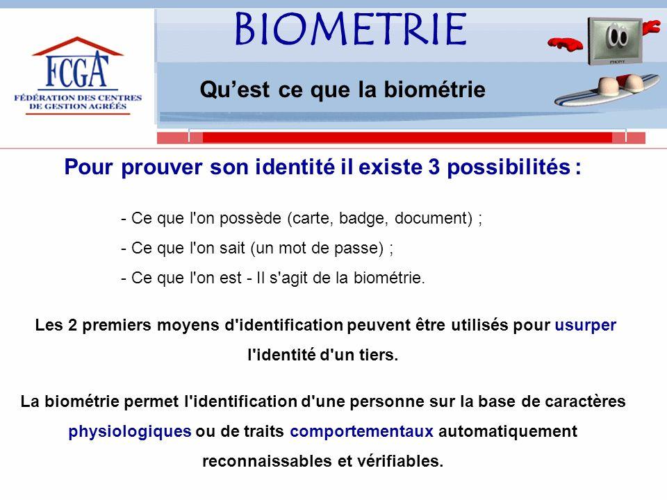 BIOMETRIE Quest ce que la biométrie Pour prouver son identité il existe 3 possibilités : - Ce que l on possède (carte, badge, document) ; - Ce que l on sait (un mot de passe) ; - Ce que l on est - Il s agit de la biométrie.