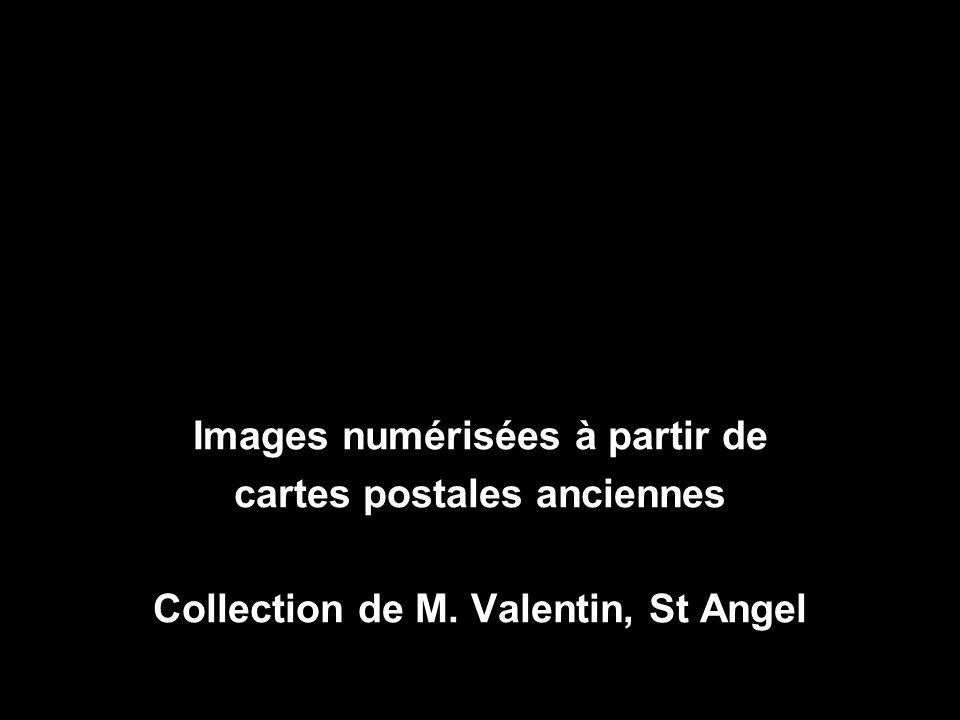 Images numérisées à partir de cartes postales anciennes Collection de M. Valentin, St Angel