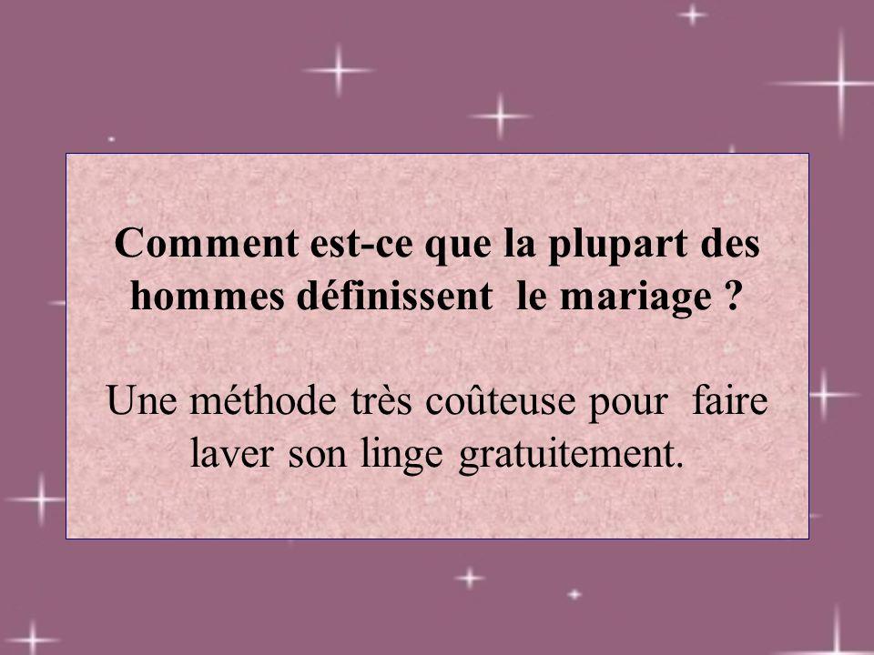 Comment est-ce que la plupart des hommes définissent le mariage ? Une méthode très coûteuse pour faire laver son linge gratuitement.