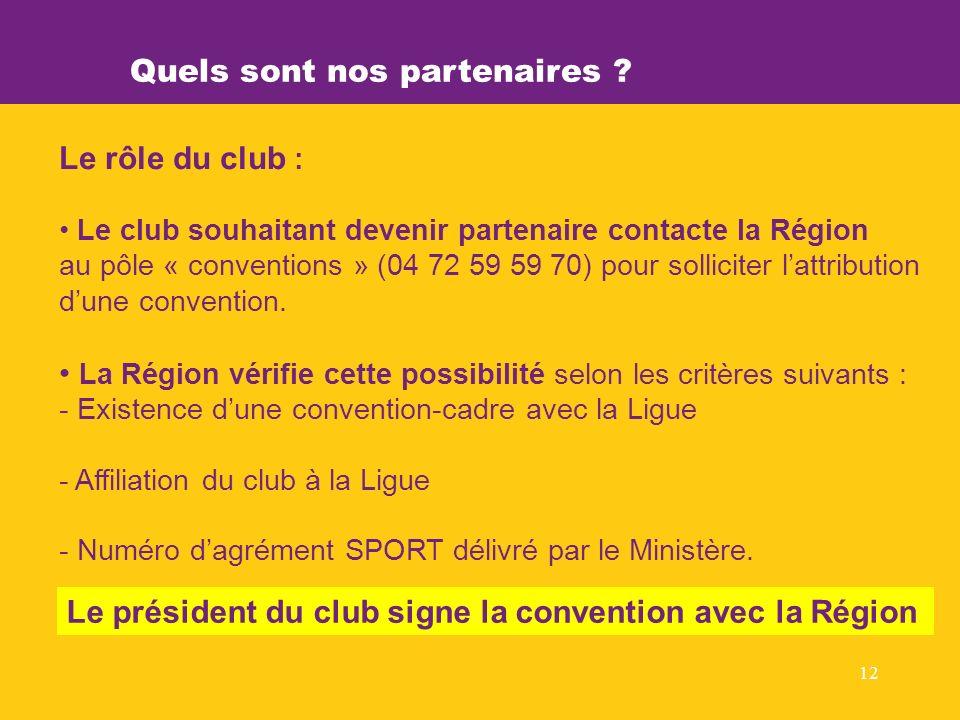 12 Le rôle du club : Le club souhaitant devenir partenaire contacte la Région au pôle « conventions » (04 72 59 59 70) pour solliciter lattribution dune convention.
